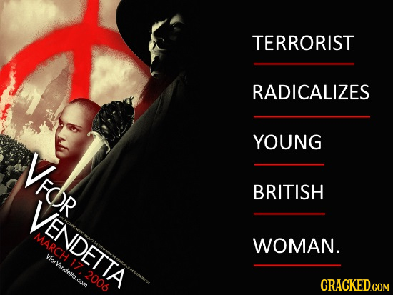 TERRORIST RADICALIZES YOUNG FOR BRITISH V/ENDETIIA MARCH WOMAN. ViorVendetto. 2006 com CRACKED.COM