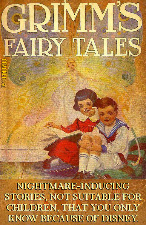 GRIMMS FAIRY TALES CRACKED CON NIGHTMARE-INDUCING STORIES, NOT SUITABLE FOR CHILDREN, THAT YOU ONLY KNOW BECAUSE OF DISNEY.