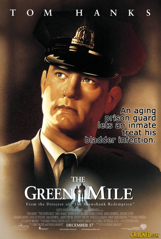 TOM HANKS An aging prison guard lets an inmate treat his bladder infection. THE GREENIMILE From the Director of The Shawshank Redemption STLEAOTENERN