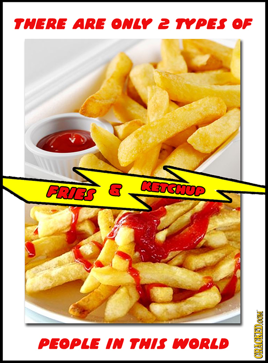 THERE ARE ONLY 2 TYPES OF FRIES & KETSWUP PEOPLE IN THIS WORLD CRA