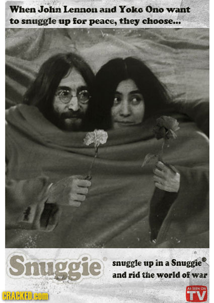 When John Lennon and Yoko Ono want to snuggle up for peace, they choose... Snuggie snuggle up in a Snuggie and rid the world of war SN ON CRACKEDOM TV