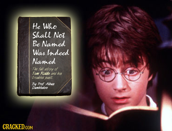 He Who Shall Not Be Named Was Indeed Named The fidll story of Tom Riddle and his troupled past. B Prof. Albus Dmbledore CRACKED.COM