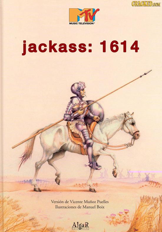 CRACKEDOON MTY MUSIC TELEVISION* jackass: 1614 Version de Vicente Munoz Puelles Ilustraciones de Manuel Boix Alar EDITORIAL