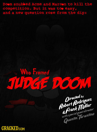 DOom snubbed Acme and Maroon to kill the competition. But it was too easy, and a new question rose from the dip: Who Framed TUIDIGE DOOM by Oirected R