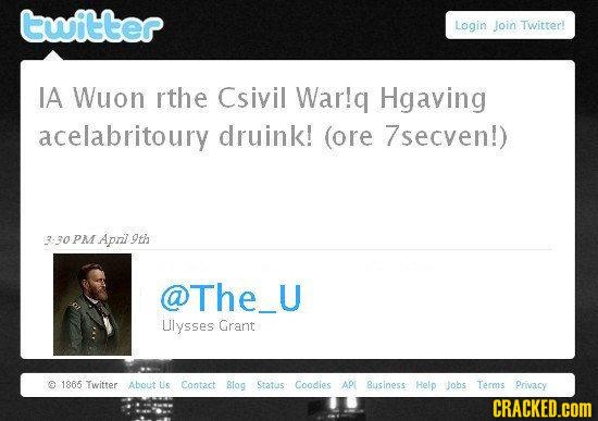 witter Login Join Twitter! IA Wuon rthe Csivil War!q Hgaving acelabritoury druink! (ore 7secven!) 3:30 PM April 9th PM @The U Ulysses Grant 1865 Twitt