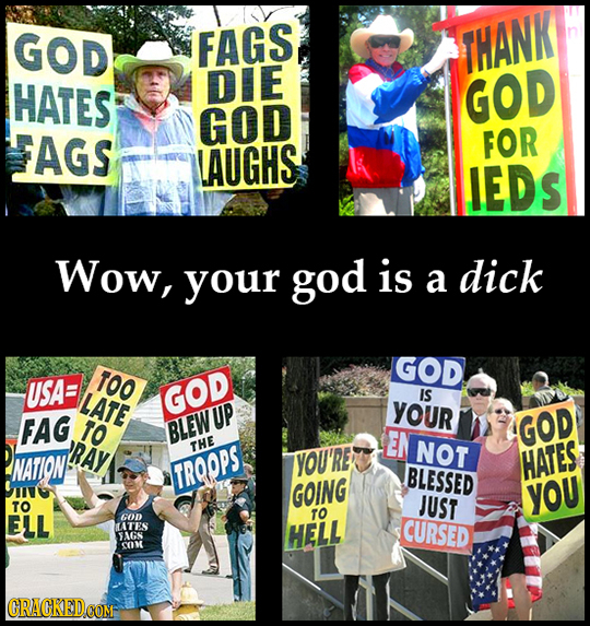 GOD FAGS THANK HATES DIE GOD GOD FAGS FOR LAUGHS IEDS Wow, your god is a dick GOD TOO USA LATE GOD IS YOUR FAG TO UP BLEW EN GOD RAY THE NOT NATION YO