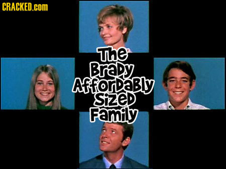 CRACKED.COM The Brady AfforDaBly SizeD Family
