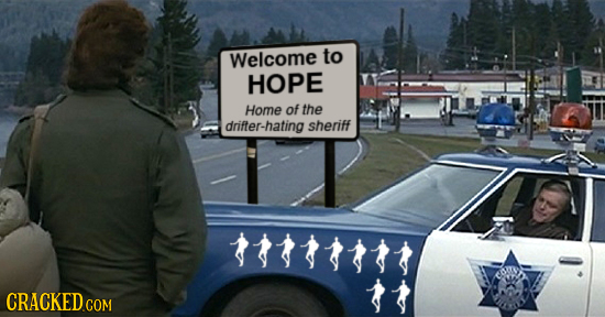Welcome to HOPE Home of the drifter-hating sheriff