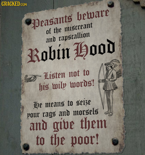 CRACKED COM beware peasants of the miscreant rapstallion and RRobin HOOD not to Listen his wily words! Te to seize means morsels your ras and and gibe