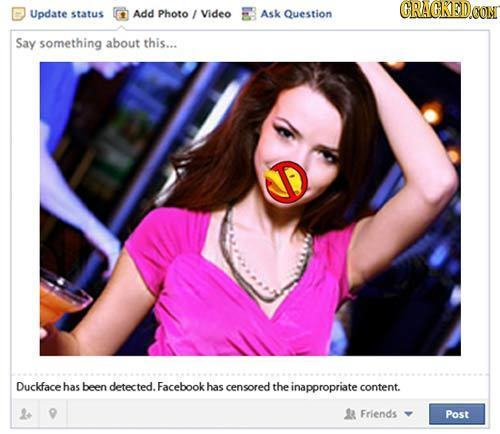CRAGRED Update status Add Photo Video Ask Question Say something about this... Duckface has been detected. Facebook has censored the inappropriate con