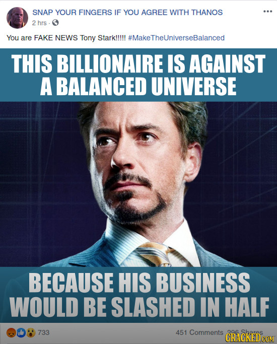 SNAP YOUR FINGERS IF YOU AGREE WITH THANOS 2 hrs  You are FAKE NEWS Tony Starklllll #MakeTheUniverseBalanced THIS BILLIONAIRE IS AGAINST A BALANCED UN
