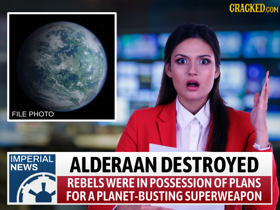 CRACKEDCON COM FILE PHOTO IMPERIAL ALDERAAN DESTROYED NEWS REBELS WERE IN POSSESSION OF PLANS FOR A PLANET-BUSTING SUPERWEAPON