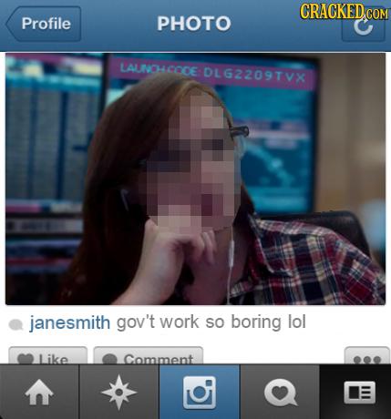 COM Profile PHOTO LAUNOH COOE DLG22097VX janesmith gov't work SO boring lol Like Comment