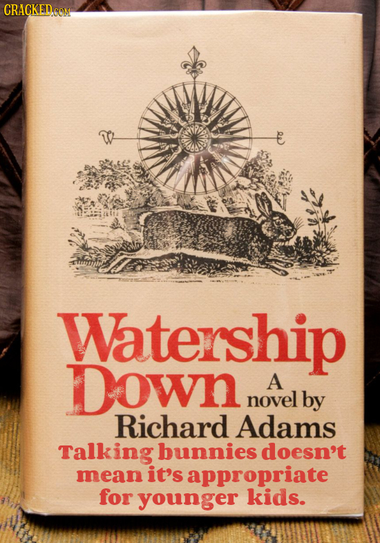 CRACKEDCON Watership Down A novel by Richard Adams Talking bunnies doesn't mean it's appropriate for younger kids.