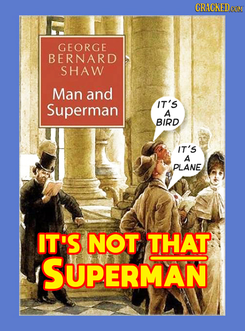 CRACKEDCON GEORGE BERNARD SHAW Man and Superman IT'S A BIRD IT'S A PLANE IT'S NOT THAT SUPERMAN