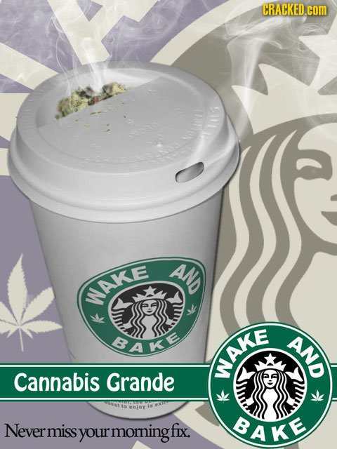 CRACKED.COM ANS NAKE BAKE NO Cannabis Grande MAKE eney Never miss moringf fIx. BAKE your