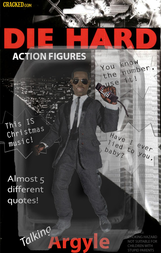 CRACKED.COM DIE HARD ACTION FIGURES know You number, the it! use IS This Christmas Have music! 7ied I ever baby? to you, Almost 5 different quotes! Ar