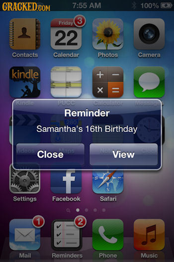 CRACKED COM 7:55 AM 100% 3 Friday 22 Contacts Calendar Photos Camera kindle x Kinl PUGO efOP Reminder Samantha's 16th Birthday Close View f Settings F