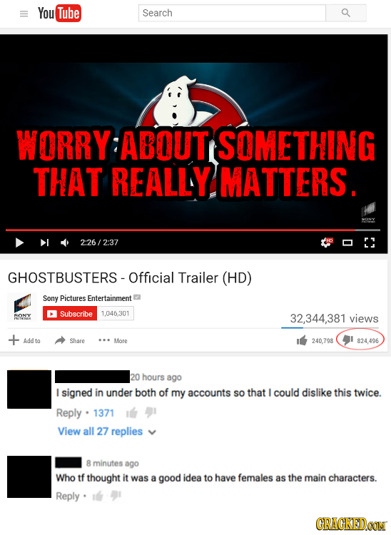 You Tube Search WORRY ABOUT SOMETHING THAT REALLY MATTERS. 2:26/2:37 GHOSTBUSTERS - Official Trailer (HD) Sony Pictures Entertainment Subscribe 1.046.