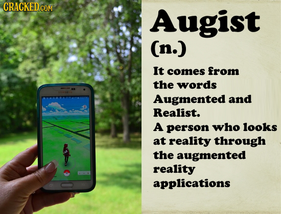 CRACKEDco Augist (n.) It comes from the words SOMs Augmented and Realist. A person who looks at reality through the augmented reality applications