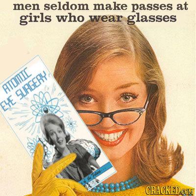 men seldom make passes at girls who wear glasses ATOMTIC SURGERY EYE CRACKED