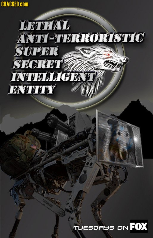 CRACKED.COM TETHAL ANTI-TERRORISTIC SUPER SECRETE INTELLIGEATT EN'TITY DOLMAN FOX TUESDAYS ON