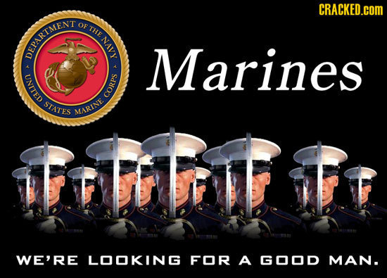 CRACKED.COM OF THE DEPARTMEN Marines 5 CORPS HLlinn INE WE'RE LOOKING FOR A GOOD MAN.