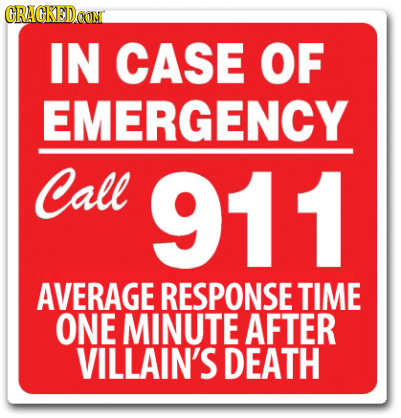 CRAGKEDCON IN CASE OF EMERGENCY Call 911 AVERAGE RESPONSE TIME ONE MINUTE AFTER VILLAIN'S DEATH