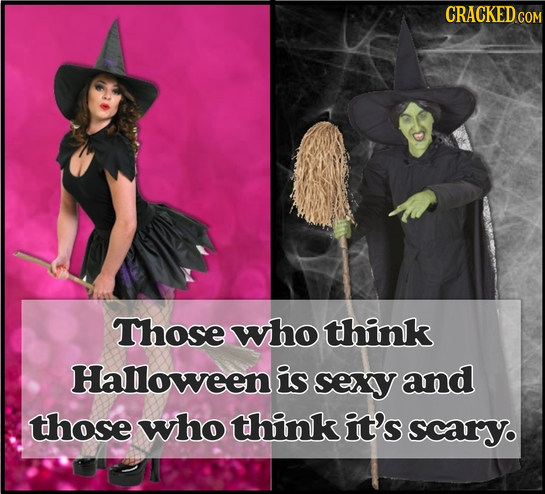 CRACKEDG COM Those who think Halloween is sexy and those who think it's scary