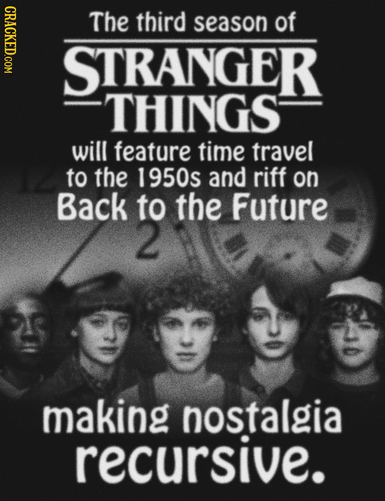 CRACKED.COM The third season of STRANGER THINGS will feature time travel to the 1950s and riff on Back to the Future making nostalgia recursive.
