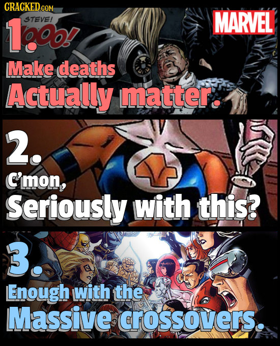 CRACKEDcO COM 1oo STEVE! MARVEL Make deaths Actually matter. 2. C'mon, Seriously with this? 3. Enough with the Massive CROSSOVERS.
