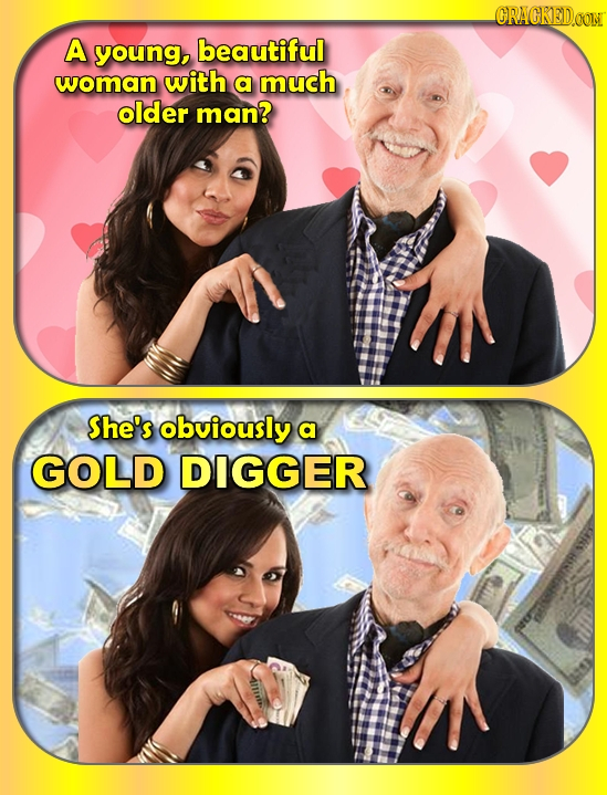 ORACKEDOOM A young, beautiful woman with a much older man? She's obviously a GOLD DIGGER