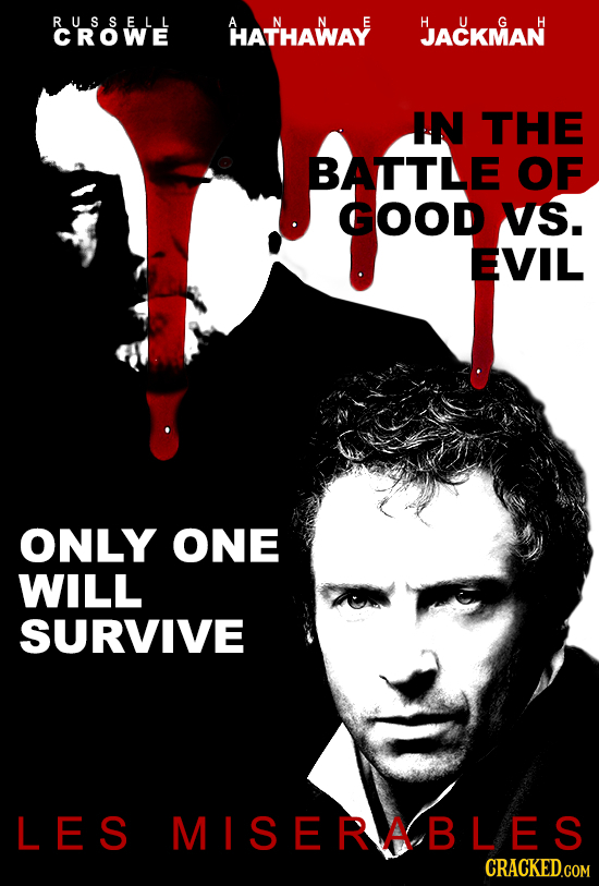 RUSSELL A HATHAWAY HACKMAN CROWE IN THE BATTLE OF GOOD VS. EVIL ONLY ONE WILL SURVIVE LES MISERABLES CRACKED.COM
