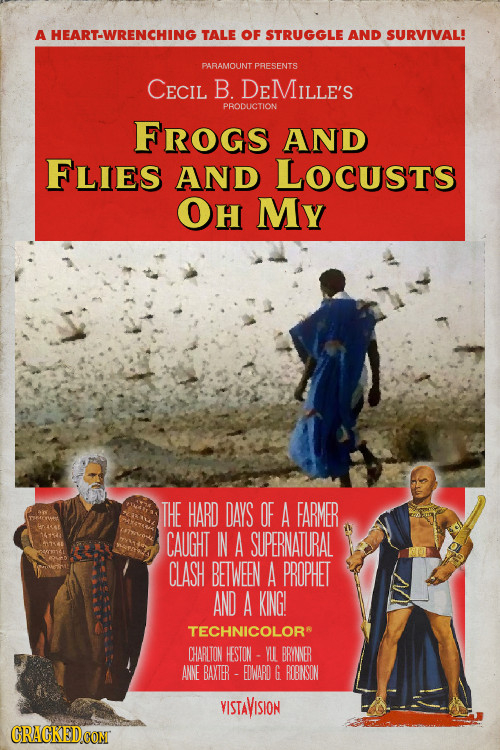 A HEART-WRENCHING TALE OF STRUGGLE AND SURVIVAL! PARAMOUNT PRESENTS CECIL B. DEMILLE'S PRODUCTION FROGS AND FLIEs AND LOCUSTS OH My THE HARD DAYS OF A