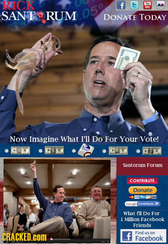 RICK f E SANT RUM 0590 DONATE TODAY m Now Imagine What I'll Do For Your Vote! 33 Santorum Forum CONTRIBUTE Donate Conertbe What r'll Do For 1 Million