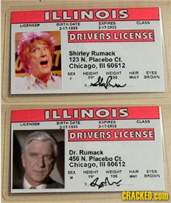 ILLINOIS BRTH DATE DR CIASS ICENSES 2-17-1933 2.17-1933 DRIVERS LICENSE Shirley Rumack 123 N. Placebo Ct Chicago. 1ll 60612 SEX HEIONT WDOMT HAIR EVES
