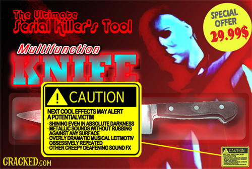 The Utimate SPECIAL Serial Killer's TOol OFFER 29.99$ Multifunction KNE ! CAUTION NEXT TCOOLEFFECTSMAYALERT A SHINING EVEN IN ABSOUUTE DARKNESS METALL