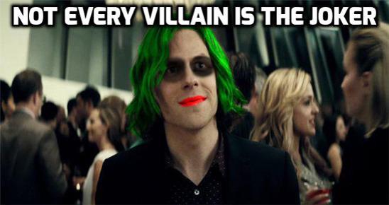 NOT EVERY VILLAIN IS THE JOKER