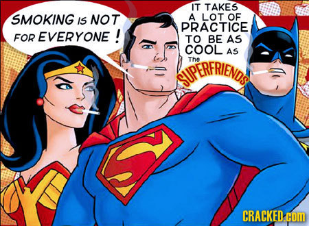 IT TAKES SMOKING OF IS NOT A LOT PRACTICE FOR EVERYONE! TO BE AS COOL AS UPERFRIENDS The CRACKED
