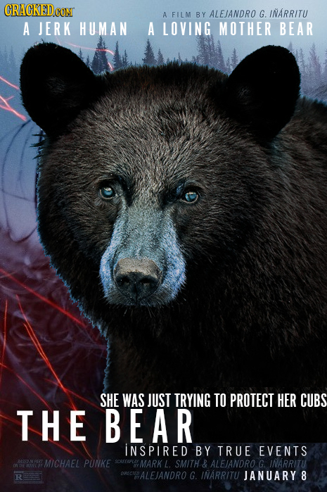 A FILM BY ALEIANDRO G. INARRITU A JERK HUMAN A LOVING MOTHER BEAR SHE WAS JUST TRYING TO PROTECT HER CUBS THE BEAR iNSPIRED BY TRUE EVENTS MICHAEL PUN