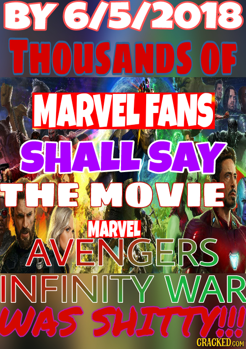 BY6/5/2018 THOUSANDS OF MARVEL FANS SHALL SAY THE MOVIE MARVEL AVENGERS INFINITY WAR WAS SHITTY!!