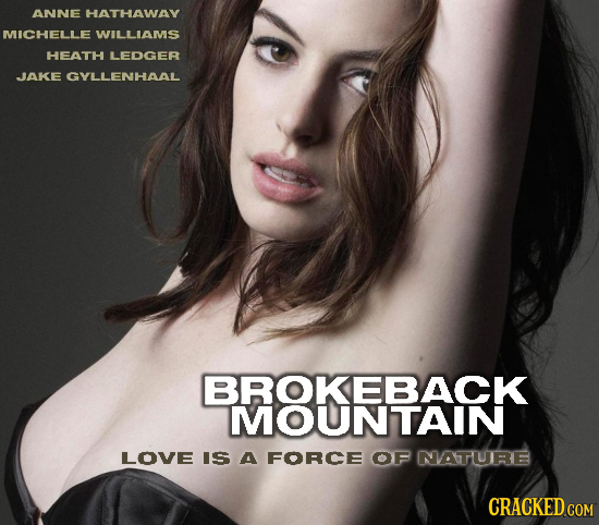 ANNE HATHAWAY MICHELLE WILLIAMS HEATH LEDGER JAKE GYLLENHAAL BROKEBACK MOUNTAIN LOVE IS A FORCE OF NATUTRE CRACKED COM