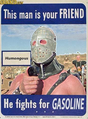 CRAGKEDCONT This FRIEND man is your DO Humongous 0o He fights for GASOLINE