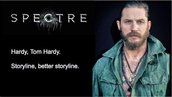 SPECT RE Hardy, Tom Hardy. Storyline, better storyline.