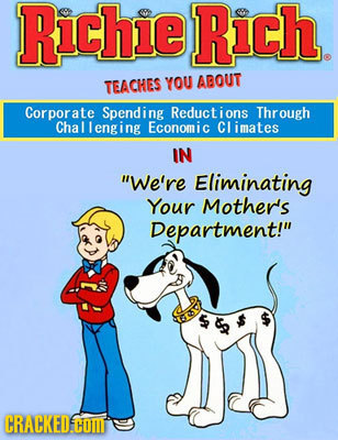 RichieRich. TEACHES YOU ABOUT Corporate Spending Reducti ons Thr ough Challenging Economic CLimates IN We're Eliminating Your Mother's Department! C