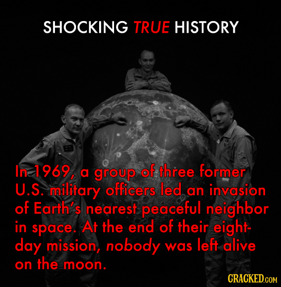 SHOCKING TRUE HISTORY In 1969 group of three former a U.S. military officers led an invasion of Earth's nearest peaceful neighbor in space. At the end