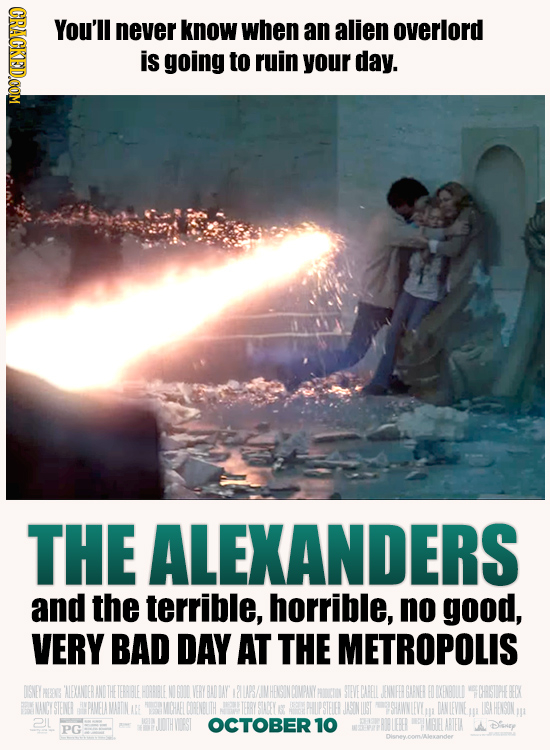 You'll never know when an alien overlord is going to ruin your day. THE ALEXANDERS and the terrible, horrible, no good, VERY BAD DAY AT THE METROPOLIS