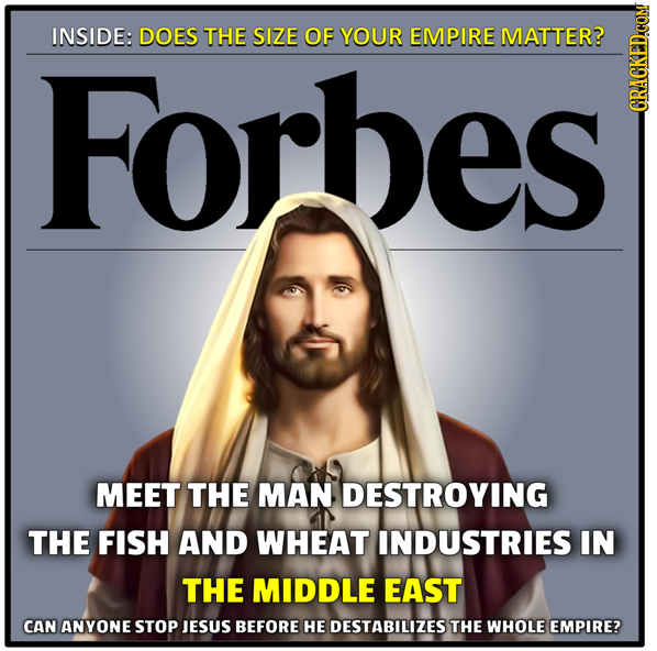 INSIDE: DOES THE SIZE OF YOUR EMPIRE MATTER? Forhes CRAGN MEET THE MAN DESTROYING THE FISH AND WHEAT INDUSTRIES IN THE MIDDLE EAST CAN ANYONE STOP JES