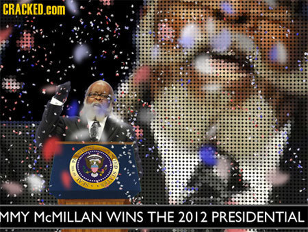 CRACKED.COM 110 P MMY McMILLAN WINS THE 2012 PRESIDENTIAL