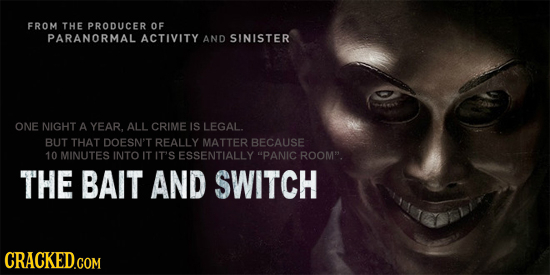 FROM THE PRODUCER OF PARANORMAL ACTIVITY AND SINISTER ONE NIGHT A YEAR, ALL CRIME IS LEGAL. BUT THAT DOESN'T REALLY MATTER BECAUSE 10 MINUTES INTO IT
